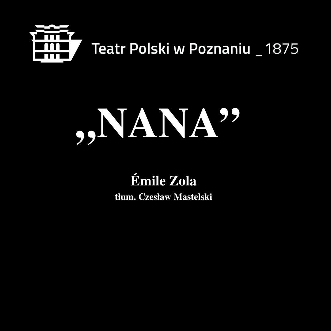 """Na czarnym tle logo Teatru, napis """" """"Nana"""", Emile Zola, tłum. Czesław Mastelski"""""""