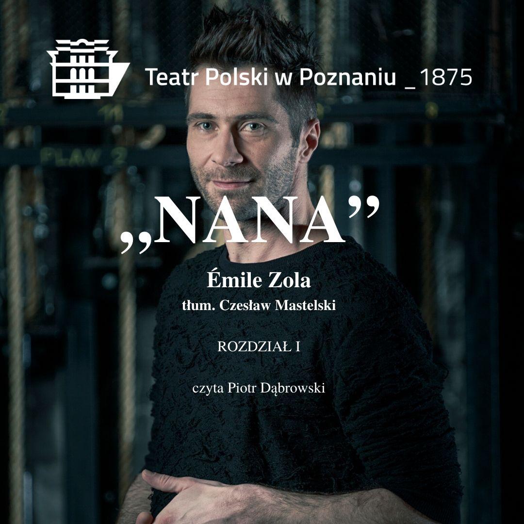 """Logo teatru, napis """"Nana, Emile Zola, tłum. Czesław Mastelski, Rozdział 1, czyta Piotr Dąbrowski"""" na tle zdjęcia aktora ubranego na czarno, z zarostem."""