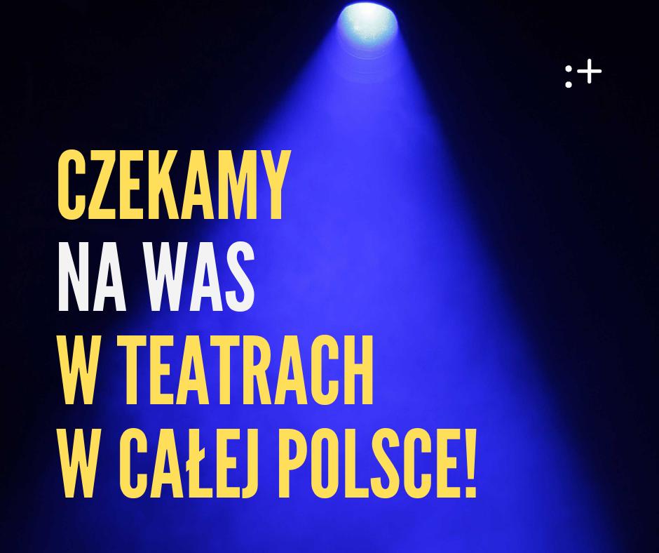 Czekamy na Was w Teatrach w całej Polsce